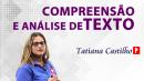 Compreensão e Análise de Texto com Tatiana Castilho